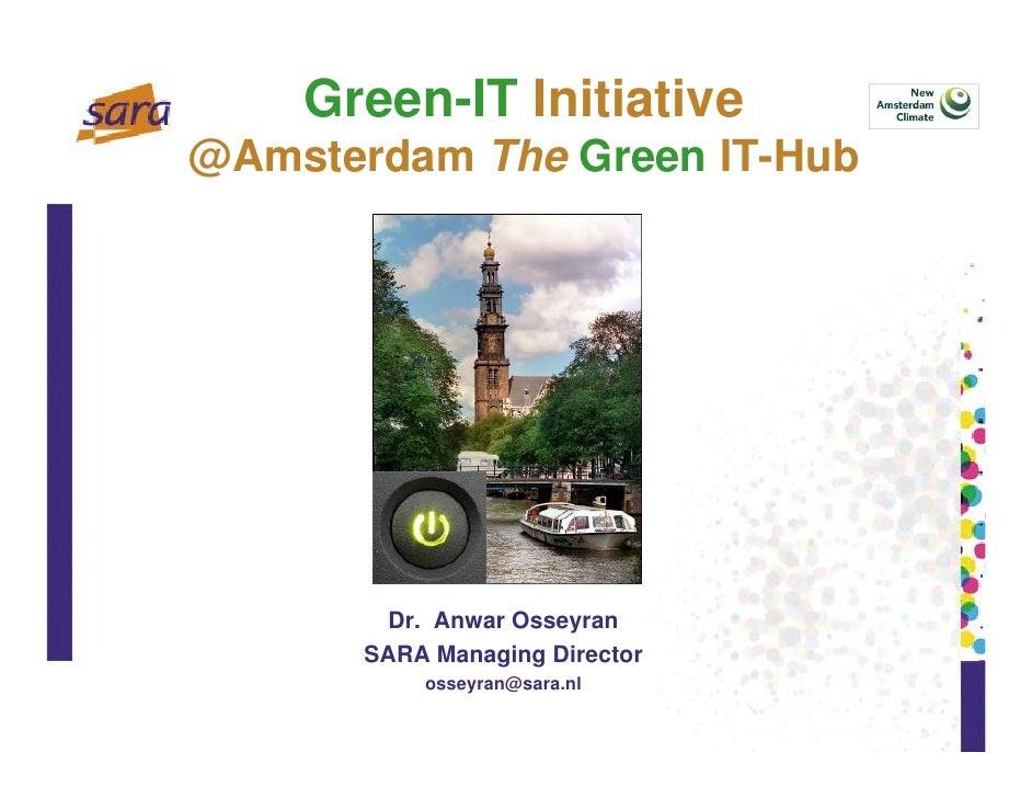 Green-IT Initiative @Amsterdam The Green IT-Hub             Dr. Anwar Osseyran        SARA Managing Director            os...