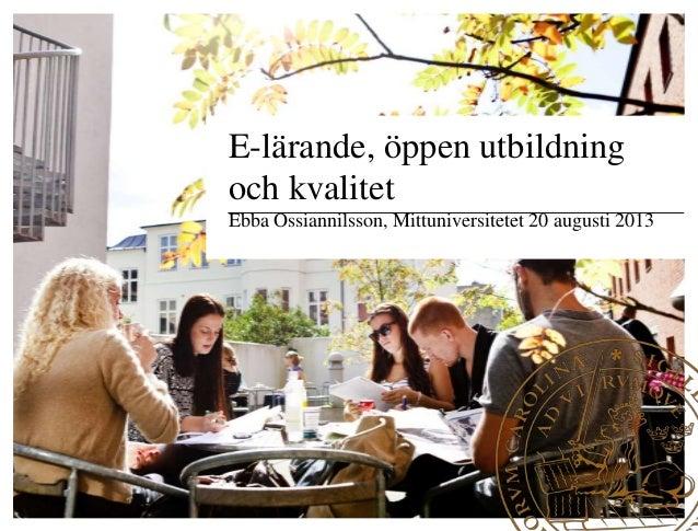 E-lärande, öppen utbildning och kvalitet Ebba Ossiannilsson, Mittuniversitetet 20 augusti 2013