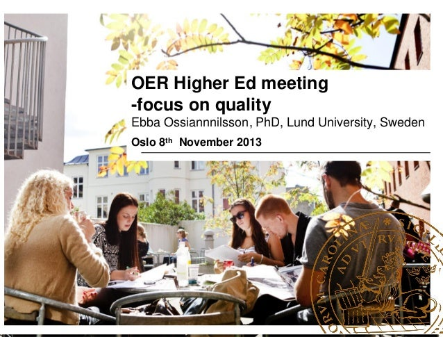 OER Higher Ed meeting -focus on quality Ebba Ossiannnilsson, PhD, Lund University, Sweden Oslo 8th November 2013