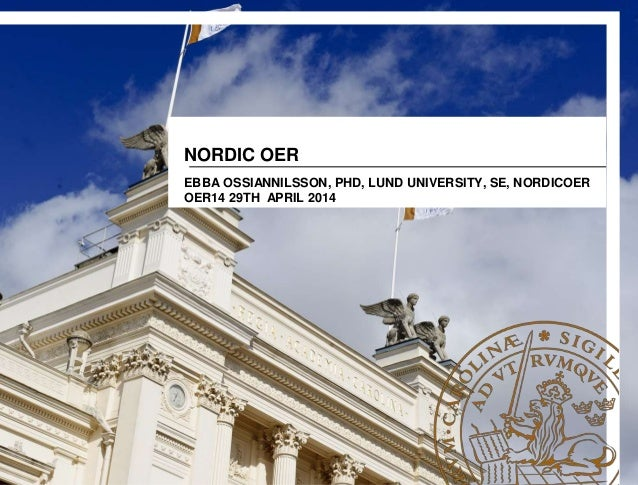 NORDIC OER EBBA OSSIANNILSSON, PHD, LUND UNIVERSITY, SE, NORDICOER OER14 29TH APRIL 2014