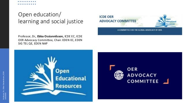 Open education/ learning and social justice Professor, Dr., Ebba Ossiannilsson, ICDE EC, ICDE OER Advocacy Committee, Chai...