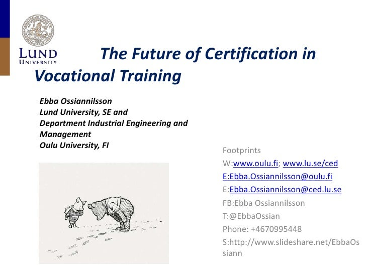 The Future of Certification in VocationalTraining<br />Ebba Ossiannilsson<br />Lund University, SE and <br...