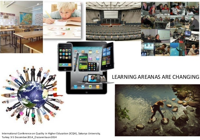 LEARNING AREANAS ARE CHANGING International Conference on Quality in Higher Education (ICQH), Sakarya University, Turkey 3...