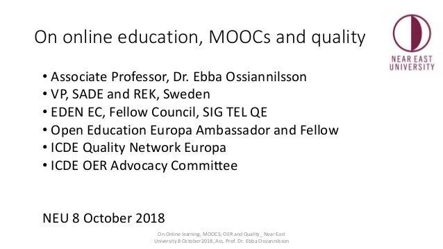 On online education, MOOCs and quality • Associate Professor, Dr. Ebba Ossiannilsson • VP, SADE and REK, Sweden • EDEN EC,...