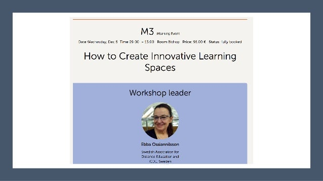 OEB 2018 Pre-Conference Workshop M3 How to Create Innovative Learning Spaces Wednesday, Dec 5 Time 09:00 – 13:00 • Dr. Ass...