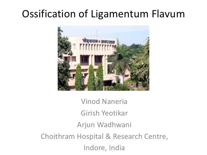 Ossification of Ligamentum Flavum              Vinod Naneria              Girish Yeotikar             Arjun Wadhwani   Cho...