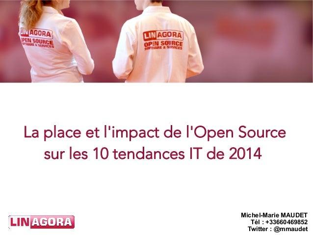 La place et l'impact de l'Open Source sur les 10 tendances IT de 2014  Michel-Marie MAUDET Tél : +33660469852 Twitter : @m...