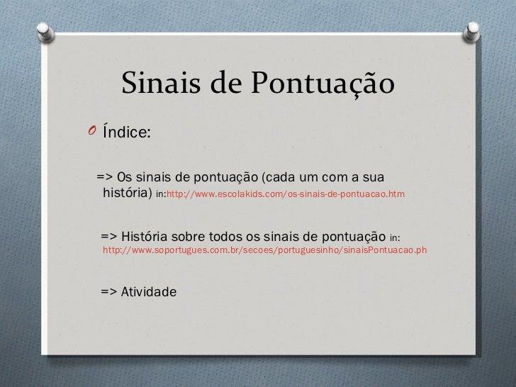 Sinais de Pontuação <ul><li>Índice: </li></ul><ul><li>=> Os sinais de pontuação (cada um com a sua história)  in: http://w...