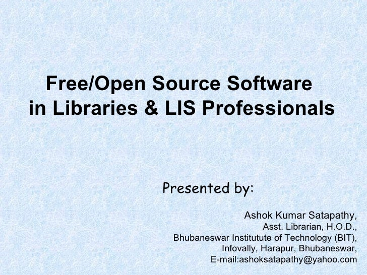 Free/Open Source Software  in Libraries & LIS Professionals Presented by: Ashok Kumar Satapathy, Asst. Librarian, H.O.D., ...