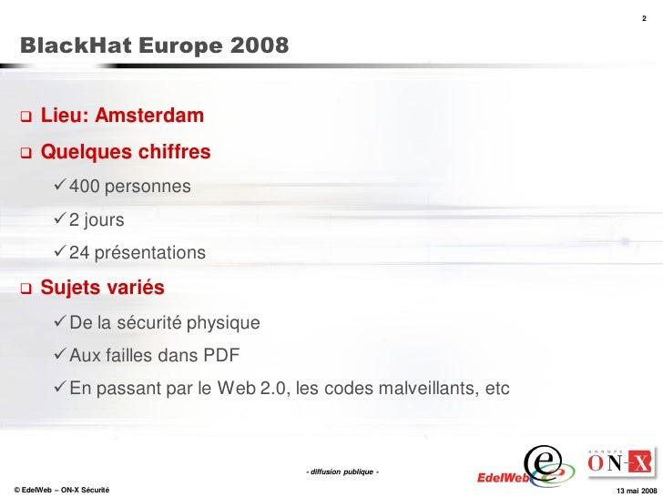 2     BlackHat Europe 2008        Lieu: Amsterdam      Quelques chiffres            400 personnes            2 jours  ...
