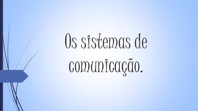 Os sistemas de comunicação 4º ano