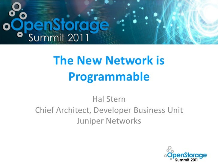 The New Network is      Programmable                Hal SternChief Architect, Developer Business Unit            Juniper N...