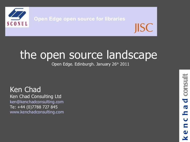 the open source landscape  Open Edge. Edinburgh. January 26 th  2011 Ken Chad Ken Chad Consulting Ltd [email_address] Te: ...