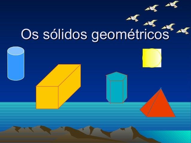 Os sólidos geométricosOs sólidos geométricos
