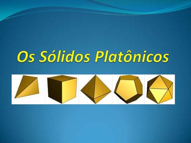 Algumas fontes, como Proclo (410-485), atribuem a descoberta destessólidos a Pitágoras (572 a.C.-497a.C.).                ...