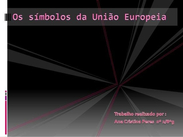  Introdução  Os símbolos da União Europeia  A bandeira  O hino  A moeda  O dia da Europa  O lema