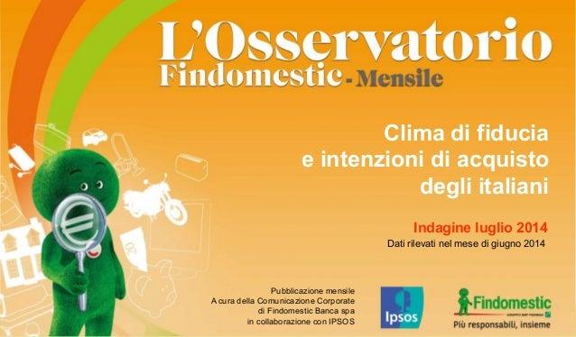 Indagine luglio 2014 Dati rilevati nel mese di giugno 2014 Clima di fiducia e intenzioni di acquisto degli italiani Pubbli...