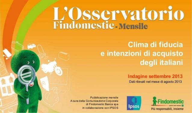 Indagine settembre 2013 Dati rilevati nel mese di agosto 2013 Clima di fiducia e intenzioni di acquisto degli italiani Pub...