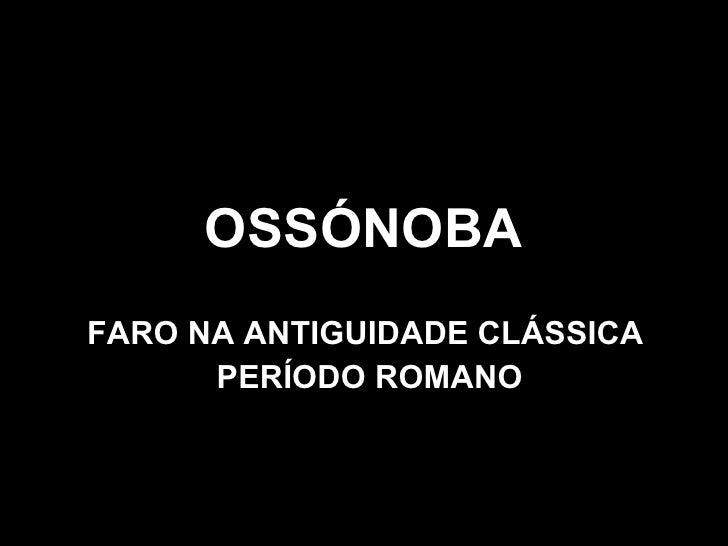 OSSÓNOBA FARO NA ANTIGUIDADE CLÁSSICA  PERÍODO ROMANO