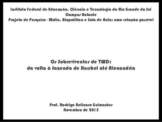 Instituto Federal de Educação, Ciência e Tecnologia do Rio Grande do Sul Campus Rolante Projeto de Pesquisa - Mídia, Biopo...