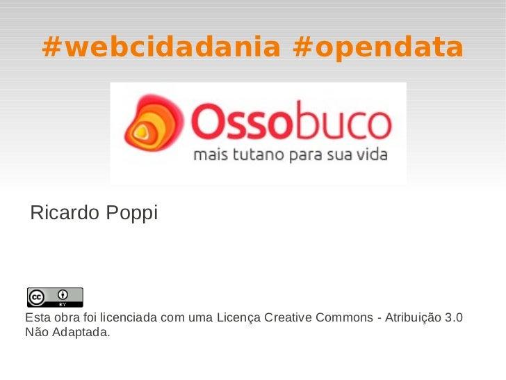 #webcidadania #opendataRicardo PoppiEsta obra foi licenciada com uma Licença Creative Commons - Atribuição 3.0Não Adaptada.