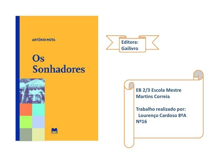 Editora:Gailivro      EB 2/3 Escola Mestre      Martins Correia      Trabalho realizado por:       Lourenço Cardoso 8ºA   ...