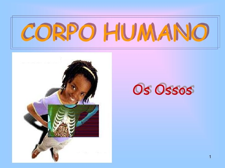 1<br />CORPO HUMANO<br />Os Ossos<br />