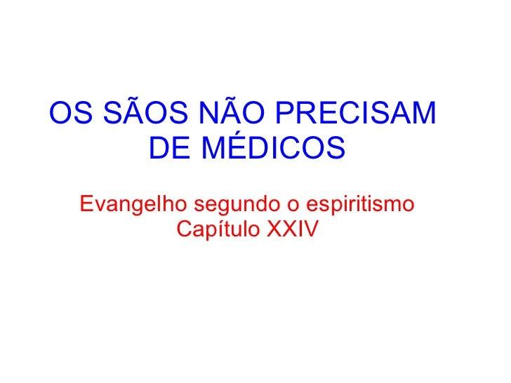 OS SÃOS NÃO PRECISAM  DE MÉDICOS Evangelho segundo o espiritismo Capítulo XXIV