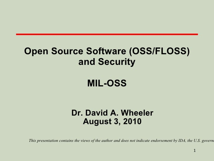 Open Source Software (OSS/FLOSS) and Security MIL-OSS Dr. David A. Wheeler August 3, 2010 This presentation contains the v...