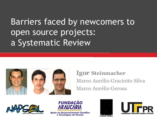 Barriers faced by newcomers to open source projects: a Systematic Review Igor Steinmacher Marco Aurélio Graciotto Silva Ma...