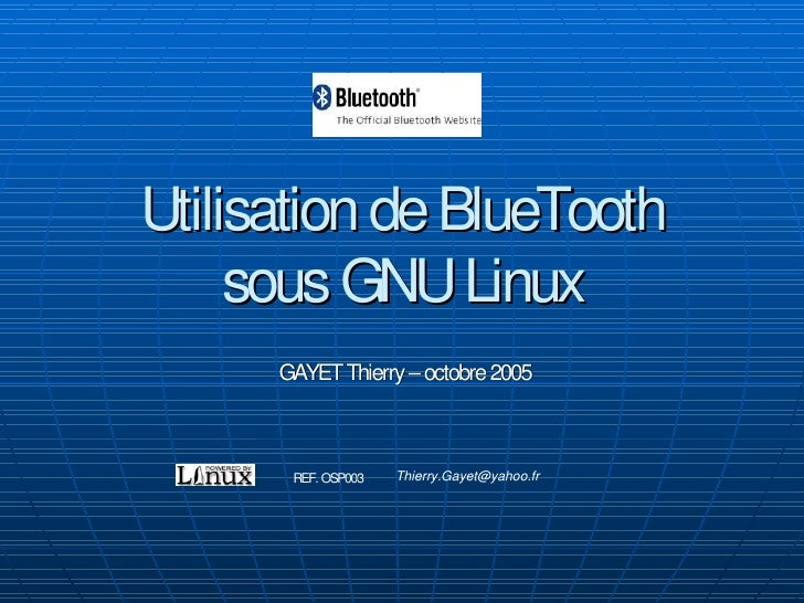 Utilisation de BlueTooth      sous GNU Linux       GAYET Thierry – octobre 2005                         Thierry.Gayet@yaho...