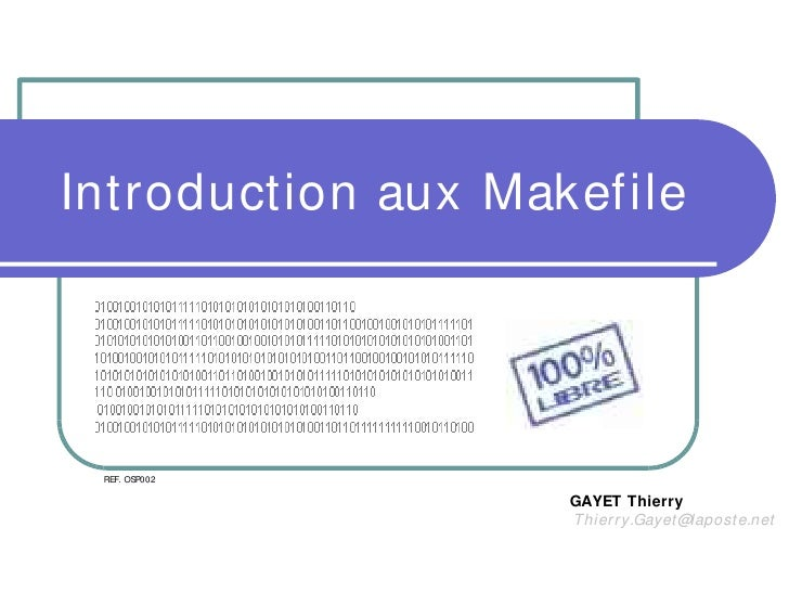 Introduction aux Makefile      REF. OSP002                      GAYET Thierry                     Thier r y.Gayet @lapost ...