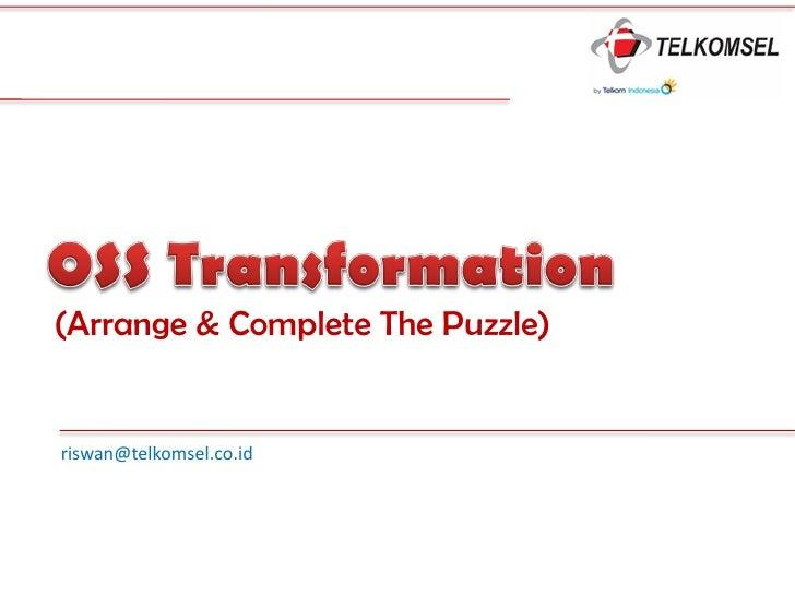 (Arrange & Complete The Puzzle)   riswan@telkomsel.co.id