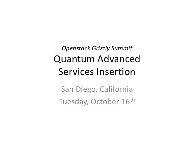 Openstack Grizzly SummitQuantum Advanced Services Insertion  San Diego, California Tuesday, October 16th