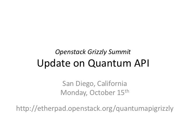 Openstack Grizzly Summit      Update on Quantum API             San Diego, California             Monday, October 15thhttp...