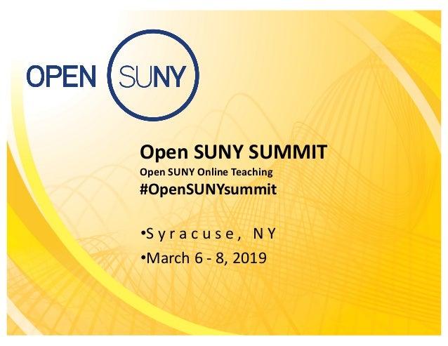 Open SUNY SUMMIT Open SUNY Online Teaching #OpenSUNYsummit •S y r a c u s e , N Y •March 6 - 8, 2019