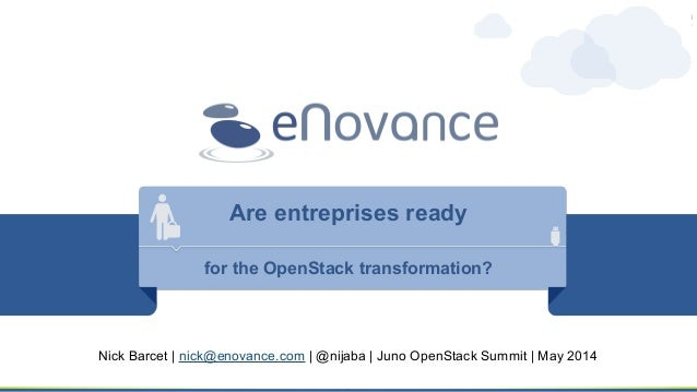 Are entreprises ready for the OpenStack transformation? Nick Barcet | nick@enovance.com | @nijaba | Juno OpenStack Summit ...