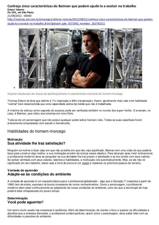 Conheça cinco características do Batman que podem ajudá-lo a evoluir no trabalhoEdson ValenteDo UOL, em São Paulo21/08/201...