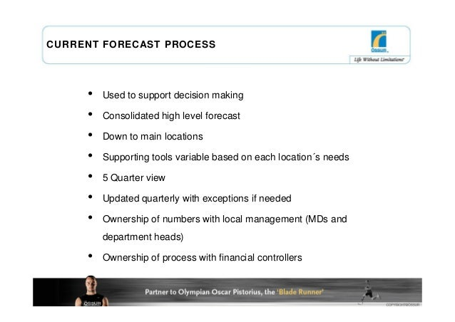 CURRENT FORECAST PROCESS     •   Used to support decision making     •   Consolidated high level forecast     •   Down to ...