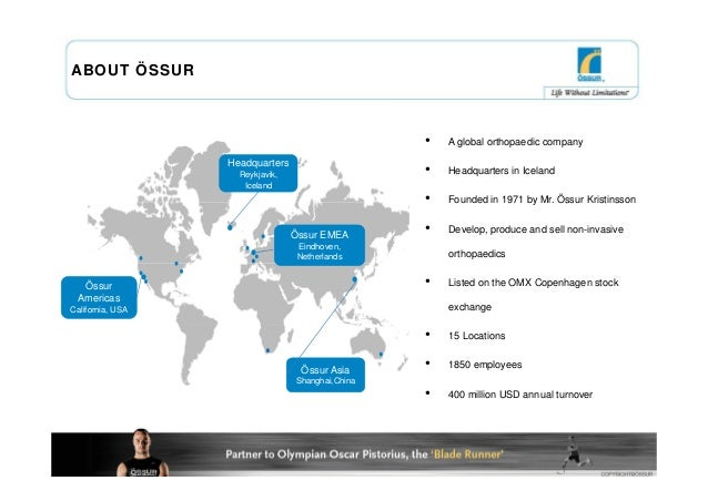 ABOUT ÖSSUR                                                  •   A global orthopaedic company                  Headquarter...