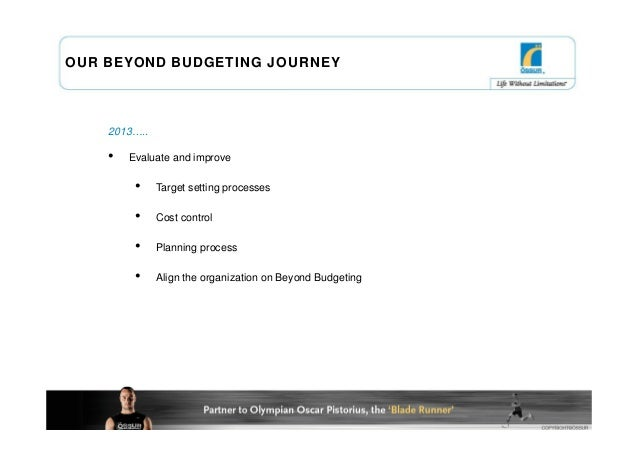 OUR BEYOND BUDGETING JOURNEY    2013…..    •   Evaluate and improve         •    Target setting processes         •    Cos...