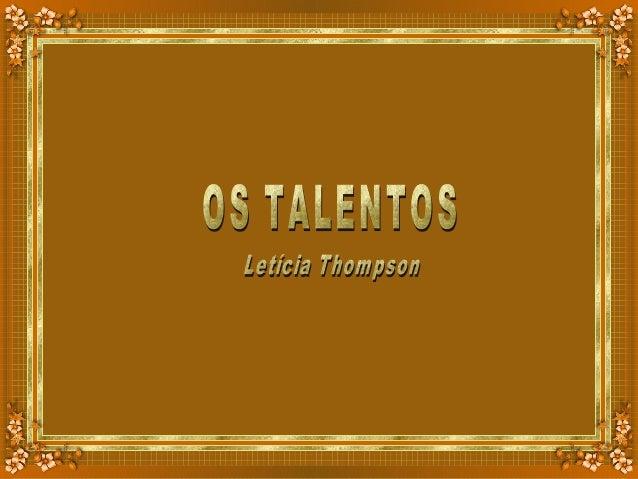 Talento é a habilidade para desenvolver os dons com os quais Deus nos presenteia. Ninguém foi feito grande e ao nascermos ...