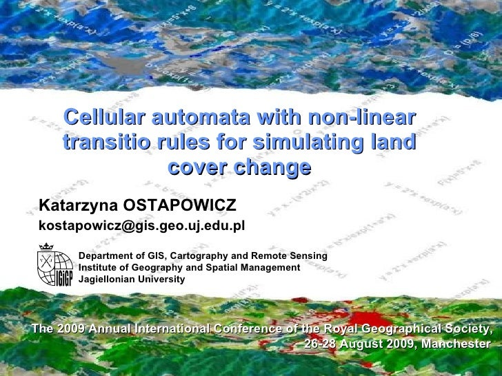 Cellular automata with non-linear transitio rules for simulating land cover change Katarzyna OSTAPOWICZ [email_address] T ...