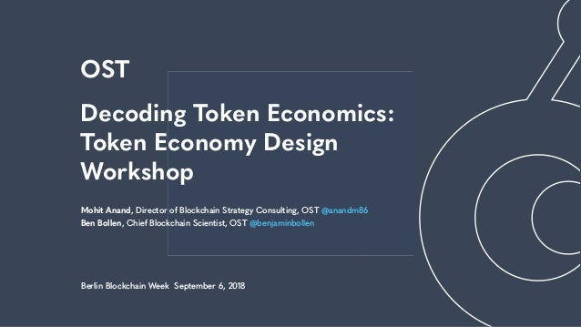 Engage OST Decoding Token Economics: Token Economy Design Workshop Mohit Anand, Director of Blockchain Strategy Consulting...