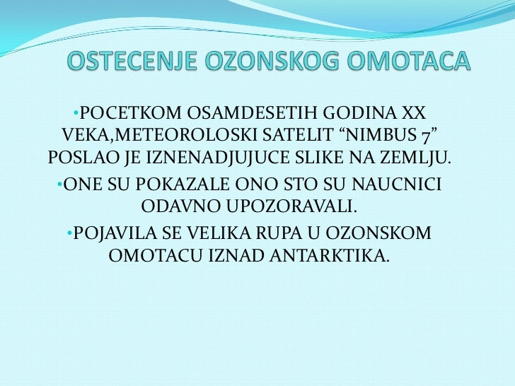 "OSTECENJE OZONSKOG OMOTACA<br /><ul><li>POCETKOM OSAMDESETIH GODINA XX VEKA,METEOROLOSKI SATELIT ""NIMBUS 7"" POSLAO JE IZNE..."