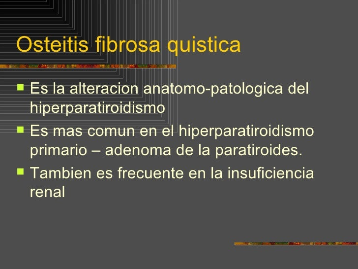 Osteitis fibrosa quistica <ul><li>Es la alteracion anatomo-patologica del hiperparatiroidismo  </li></ul><ul><li>Es mas co...