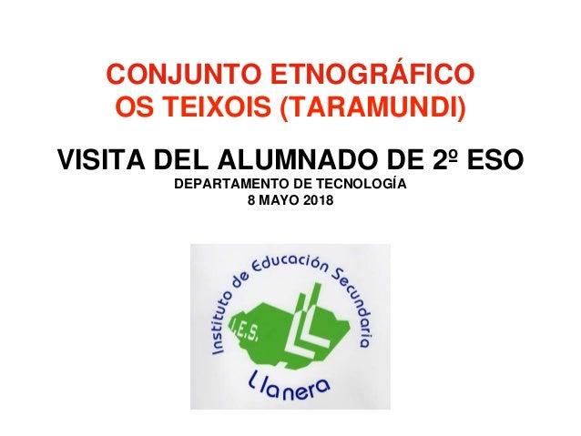 CONJUNTO ETNOGR�FICO OS TEIXOIS (TARAMUNDI) VISITA DEL ALUMNADO DE 2� ESO DEPARTAMENTO DE TECNOLOG�A 8 MAYO 2018