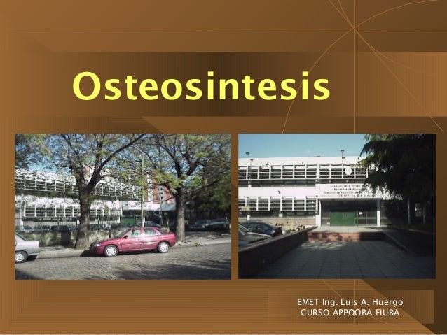 Osteosintesis EMET Ing. Luis A. Huergo CURSO APPOOBA-FIUBA