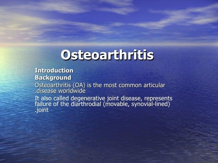 OsteoarthritisIntroductionBackgroundOsteoarthritis )OA( is the most common articular.disease worldwideIt also called degen...