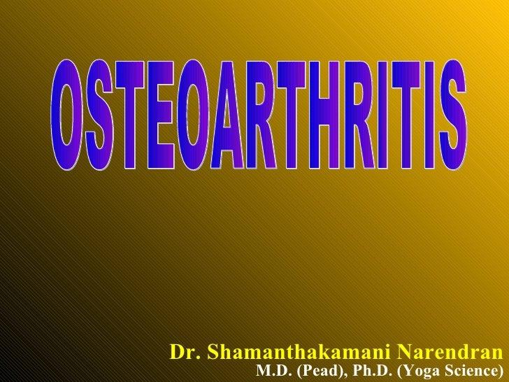 Dr. Shamanthakamani Narendran OSTEOARTHRITIS M.D. (Pead), Ph.D. (Yoga Science)